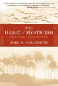 The Heart of Mysticism: The Infinite Way Letters 1955 - 1959 by Joel Goldsmith [Paperback]