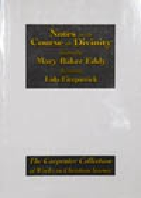 Notes on the Course in Divinity Given by Mary Baker Eddy, Recorded by Lida Fitzptrick, C.S.D., and others