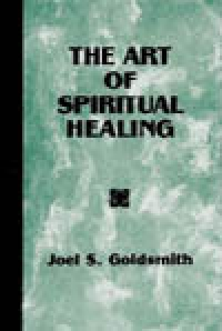 Art of Spiritual Healing by Joel Goldsmith - HC