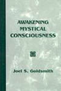 Awakening Mystical Consciousness (1970 Letters) by Joel Goldsmith