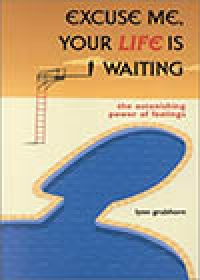 Excuse Me, Your Life is Waiting?The Astonishing Power of Feelings, by Lynn Grabhorn