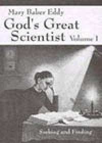 Mary Baker Eddy, God's Great Scientist, Vol. 1, by Helen Wright