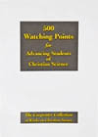 500 Watching Points for Advancing Students of Christian Science, by Gilbert Congdon Carpenter, Jr. C.S.B.
