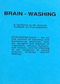 Brain-washing is a synthesis on the Russians Textbook on Psychopolitics, attributed to Anton Berea (Chief of Secret Police under Stalin's KGB)