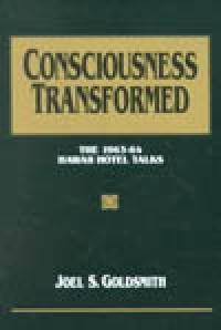 Consciousness Transformed -1963-64 Hawaii Hotel Talks by Joel Goldsmith - HC