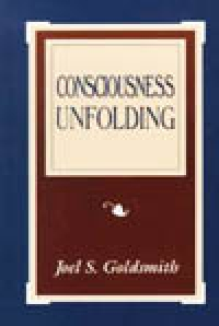 Consciousness Unfolding-Expand to Greater Wisdom & Understanding by Joel Goldsmith