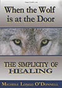 When the Wolf is at the Door?The Simplicity of Healing -- Michele Longo O'Donnell