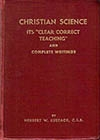 "Christian Science, It's ""Clear Correct Teaching"" and Complete Writings, by Herbert W. Eustace, C.S.B."
