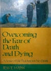 Overcoming the Fear of Death and Dying; A Sense of Life That Knows No Death, by Jess E. Weiss