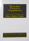 Watches, Prayers, Arguments Given to Stidents by Mary Baker Eddy