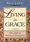 Living in Grace?The Shift to Spiritual Perception by Beca Lewis