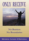Only Receive?No Barriers, No Boundaries -- Michele Longo O'Donnell