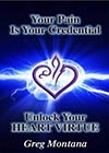 Your Pain is Your Credential -- Unlock Your Heart Virtue -- Greg Montana