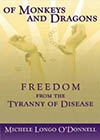 Of Monkeys and Dragons?Freedom From The Tyranny of Disease -- Michele Longo O'Donnell