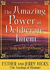 The Amazing Power of Deliberate Intent -- Living the Art of Allowing --Esther and Jerry Hicks