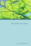The Only Freedom (1981 Letters) by Joel Goldsmith
