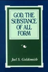 God the Substance of All Form - Expanding Our Closeness to God by Joel Goldsmith - HC