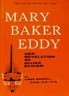 Mary Baker Eddy, Her Revelation of Divine Egoism,  by Ames Nowell, C.S.B., D.D., Th. D.